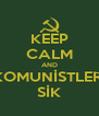 KEEP CALM AND KOMUNİSTLERİ SİK - Personalised Poster A4 size