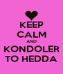 KEEP CALM AND KONDOLER TO HEDDA - Personalised Poster A4 size