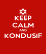 KEEP CALM AND KONDUSIF  - Personalised Poster A4 size