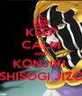 KEEP CALM AND KONJIKI  ASHISOGI JIZOU - Personalised Poster A4 size