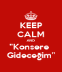 """KEEP CALM AND """"Konsere  Gideceğim"""" - Personalised Poster A4 size"""
