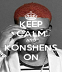 KEEP CALM AND KONSHENS ON - Personalised Poster A4 size