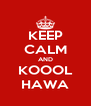 KEEP CALM AND KOOOL HAWA - Personalised Poster A4 size