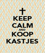 KEEP CALM AND KOOP KASTJES - Personalised Poster A4 size