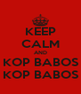 KEEP CALM AND KOP BABOS KOP BABOS - Personalised Poster A4 size