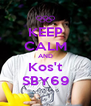 KEEP CALM AND Kos't SBY69 - Personalised Poster A4 size