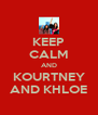KEEP CALM AND KOURTNEY AND KHLOE - Personalised Poster A4 size