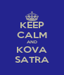 KEEP CALM AND KOVA SATRA - Personalised Poster A4 size