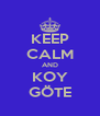 KEEP CALM AND KOY GÖTE - Personalised Poster A4 size