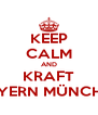KEEP CALM AND KRAFT BAYERN MÜNCHEN - Personalised Poster A4 size