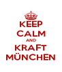 KEEP CALM AND KRAFT MÜNCHEN - Personalised Poster A4 size