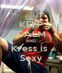 KEEP CALM AND Kress is  Sexy - Personalised Poster A4 size