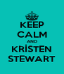 KEEP CALM AND KRİSTEN STEWART - Personalised Poster A4 size