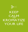 KEEP CALM AND KROMATIZE YOUR LIFE - Personalised Poster A4 size