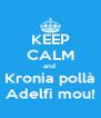 KEEP CALM and  Kronia pollà Adelfì mou! - Personalised Poster A4 size