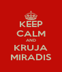 KEEP CALM AND KRUJA MIRADIS - Personalised Poster A4 size