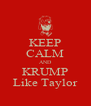 KEEP CALM AND KRUMP Like Taylor - Personalised Poster A4 size