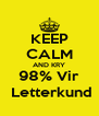 KEEP CALM AND KRY 98% Vir  Letterkund - Personalised Poster A4 size
