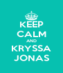 KEEP CALM AND KRYSSA JONAS - Personalised Poster A4 size