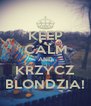 KEEP CALM AND KRZYCZ BLONDZIA! - Personalised Poster A4 size