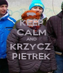 KEEP CALM AND KRZYCZ  PIETREK - Personalised Poster A4 size