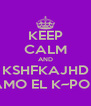 KEEP CALM AND KSHFKAJHD AMO EL K~POP - Personalised Poster A4 size