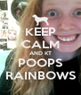 KEEP CALM AND KT POOPS RAINBOWS - Personalised Poster A4 size