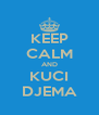 KEEP CALM AND KUCI DJEMA - Personalised Poster A4 size