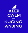 KEEP CALM AND KUCING  ANJING  - Personalised Poster A4 size