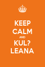 KEEP CALM AND KUL? LEANA - Personalised Poster A4 size