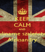 KEEP CALM AND Kulinarne szaleństwo Aleksandry - Personalised Poster A4 size