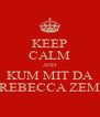 KEEP CALM AND KUM MIT DA REBECCA ZEM - Personalised Poster A4 size