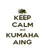 KEEP CALM and KUMAHA AING - Personalised Poster A4 size