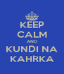 KEEP CALM AND KUNDI NA KAHRKA - Personalised Poster A4 size