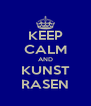 KEEP CALM AND KUNST RASEN - Personalised Poster A4 size