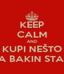 KEEP CALM AND KUPI NEŠTO ZA BAKIN STAN - Personalised Poster A4 size