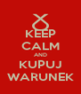 KEEP CALM AND KUPUJ WARUNEK - Personalised Poster A4 size