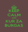 KEEP CALM AND KUR ZA BURGAS - Personalised Poster A4 size