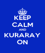 KEEP CALM AND KURARAY ON - Personalised Poster A4 size
