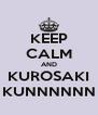 KEEP CALM AND KUROSAKI KUNNNNNN - Personalised Poster A4 size