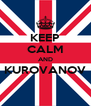 KEEP CALM AND KUROVANOV  - Personalised Poster A4 size