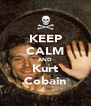 KEEP CALM AND Kurt Cobain - Personalised Poster A4 size