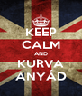 KEEP CALM AND KURVA ANYÁD - Personalised Poster A4 size