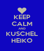 KEEP CALM AND KUSCHEL HEIKO - Personalised Poster A4 size