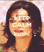 KEEP CALM AND kushi  - Personalised Poster A4 size