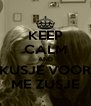 KEEP CALM AND KUSJE VOOR ME ZUSJE - Personalised Poster A4 size