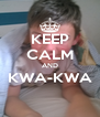 KEEP CALM AND KWA-KWA  - Personalised Poster A4 size