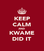 KEEP CALM AND KWAME DID IT - Personalised Poster A4 size