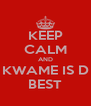 KEEP CALM AND KWAME IS D BEST - Personalised Poster A4 size