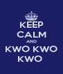 KEEP CALM AND KWO KWO KWO  - Personalised Poster A4 size